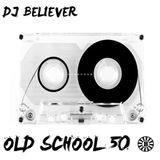 Dj Believer - Old School 50