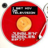 [EP77] Jungle'n'Wobbles Radio Dj Guest: I GET HIV ON TELEVISION