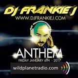 ANTHEM FRIDAY,  JANUARY 6TH 2017 - DJ FRANKIE J