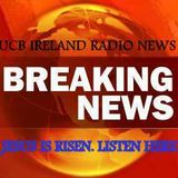 UCB Ireland Radio News .Jesus is risen