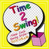 DJ にっちょめ Time 2 Swing! NEW JACK SWING STYLE