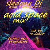 Acid Space Mix - Sladone Dj Mixa e Seleziona