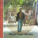 Morir de pie. Miguel Ángel Méndez