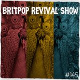 Britpop Revival Show #145 17th February 2016