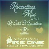 Romanticas Mix Vol1 - By Dj Erick E.C - .I.R. Discomovil Fire One