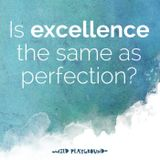 028: Excellence and the trap of perfection