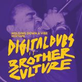Digitaldubs ft Brother Culture - MIXTAPE Holding Down a Vibe