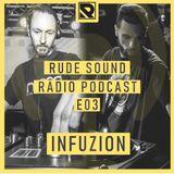 Rude Sound: Radio Podcast E03 w/ INFUZION