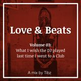 "Love & Beats | Vol 03: ""What I wish the DJ played last time I went to a club"""