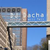 DJ Dacha - Only Time Will Tell - DL094