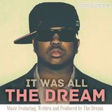 It Was All The Dream (Music Featuring, Written, Produced by The Dream)