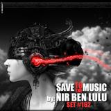 Set 162 - Save To The MUSIC! - Nir Ben Lulu