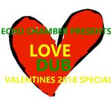 Echo Chamber - Love Dub Valentines Special - 2/14/18