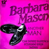 BARBARA MASON - ANOTHER MAN -THE BOBBY BUSNACH STRANGE WAYS REMIX-11.13.