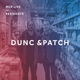 Dunc & Patch - Tuesday 10th December 2018 - MCR Live Residents