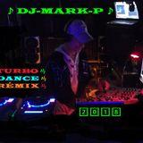 ♪ DJ-MARK-P ♪ TURBO ! RÉMIXES d(º3º)b DANCE ! MÉGA ! HITS ! 2018