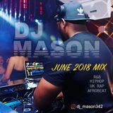 DJ MASON JUNE 2018 - HIPHOP- RNB- AFROBEAT- MIX