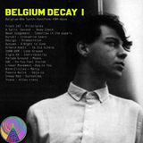 Belgium Decay 1  Compilation of Belgian underground music from 80s Synth Wave Post Punk EBM Minimal
