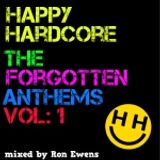 Happy Hardcore: The Forgotten Anthems  vol: 1 mixed by Ron Ewens