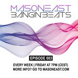 Mason East - Bangin' Beats (Episode 003)