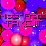 MISTER FREDD TAKE IT