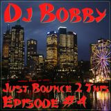 Dj Bobby - Just Bounce 2 This [Episode #4]