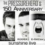 150th Pressurehead Radioshows Anniversary - The Pressurehead @ sunshine live