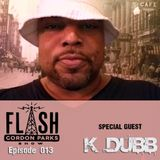 Flash Gordon Parks Show Episode 013 - K Dubb