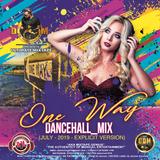 DJ DOTCOM_PRESENTS_ONE WAY_DANCEHALL_MIX (JULY - 2019 - EXPLICIT VERSION)
