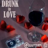 DRUNK IN LOVE 90'S BY DJ QUANTUM AND DJ KING JAMES