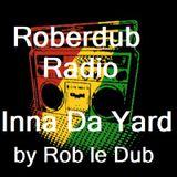 Roberdub Radio - Inna Da Yard by Rob le Dub