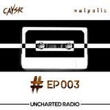 Uncharted Radio EP003 hosted by Caysr & Malpolis