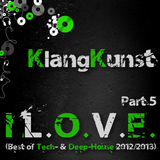 KlangKunst - I L.O.V.E. (Best of Deep- & Tech-House 2012-2013) Part 5