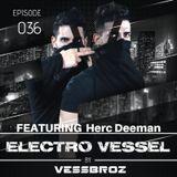 Electro Vessel with Vessbroz Episode 36 ft. Herc Deeman
