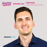 160: Tom Ross, Design Cuts