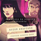 Guion Adaptado: Justice League Dark