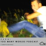 Pech - Too Many Worlds Podcast [THWPOD002]