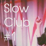 Slow Club Mix #1