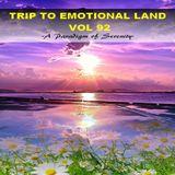 TRIP TO EMOTIONAL LAND VOL 92  - A Paradigm of Serenity -