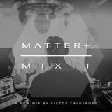 Victor Calderone - MATTER Plus Mix 1 - December 2014