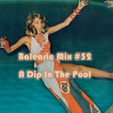 Balearic Mix #52 - A Dip In The Pool