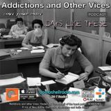 Addictions and Other Vices 499 - Days Like These!!!