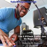 5 O'Clock Traffic Jam 5-21-2018 on Magic 101.3