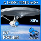 DJ POL465 - A Long Time Ago