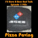 I'll Have A Beer And Talk Episode 119D: Pizza Paving