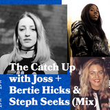 The Catch Up with Joss & Special Guests Bertie Hickey & stephseeks (Mix) - 18.02.19  FOUNDATION FM