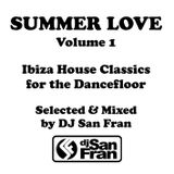 SUMMER LOVE Volume 1 - Ibiza House Classics Selected & Mixed by DJ San Fran