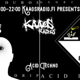 Kaaosradio Presents: Georc Duboe - Acid Drip