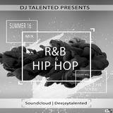 DJ Talented Summer 16 R&B & Hip Hop (Clean Mix)