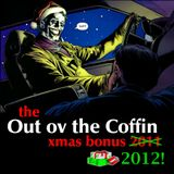Out ov the Coffin: December 21st, 2012 - THE XMAS BONUS 2012